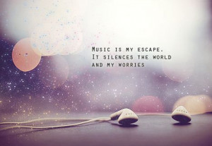 Quotable Quotes - Music makes me high!!!