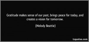 Gratitude makes sense of our past, brings peace for today, and creates ...