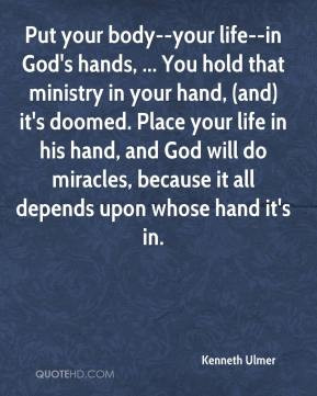 --your life--in God's hands, ... You hold that ministry in your hand ...