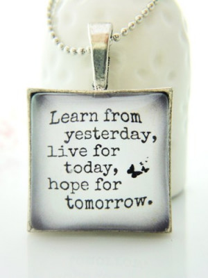 Learn from yesterday live for today hope tomorrow Quote Glass Necklace ...