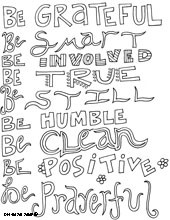 Be grateful. Be smart. Be involved. Be true. Be still. Be humble. Be ...