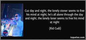 Loner Stoner Quotes More kid cudi quotes