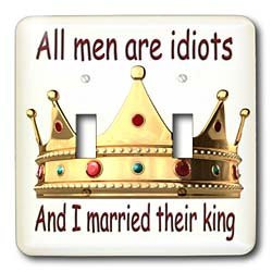Funny Quotes And Sayings - All men are idiots And I married their king ...
