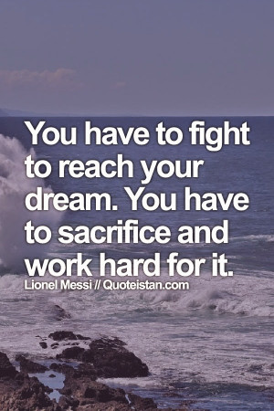 ... reach your #dream. You have to #sacrifice and work hard for it. #quote