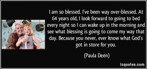 ... you never, ever know what God's got in store for you. - Paula Deen