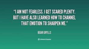 quote-Bear-Grylls-i-am-not-fearless-i-get-scared-143282_1.png