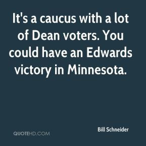 Bill Schneider - It's a caucus with a lot of Dean voters. You could ...