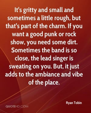 its-gritty-and-small-and-sometimes-a-little-rough-but-thats-part-of ...