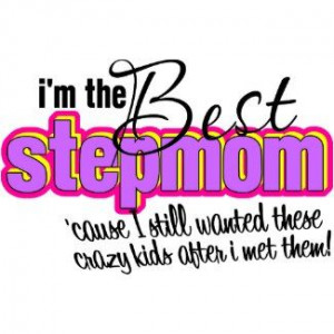 Quotes for My Stepdaughter | the best stepmom by insanitywear browse ...