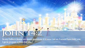In my Father's house are many mansions: if it were not so, I would ...