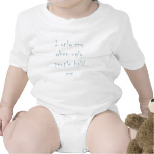 Funny Baby Quote Cry when ugly people hold me Baby Bodysuits