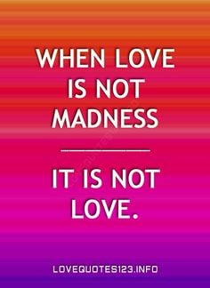 Love = Madness More on short love quotes
