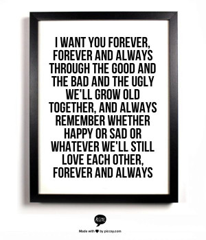 want you forever, forever and always Through the good and the bad ...