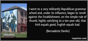 went to a very militantly Republican grammar school and, under its ...
