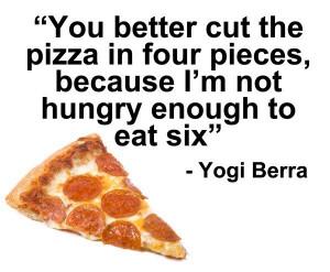 Yogi berra, quotes, sayings, cut, pizza, funny, humorous