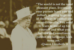 ... Elizabeth II Quote: You've got to learn to stand up for yourself