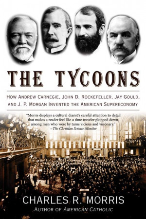 Charles R. Morris The Tycoons