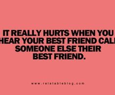 Not being called your best friend anymore hurts. And seeing you call ...