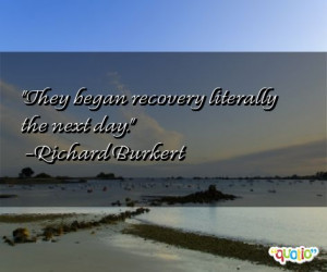 They began recovery literally the next day.