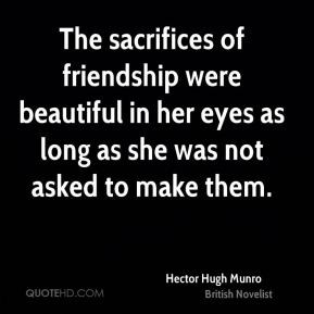 ... eyes as long as she was not asked to make them. - Hector Hugh Munro