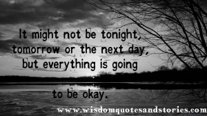 Everything is going to be OK sooner or later - Wisdom Quotes and ...