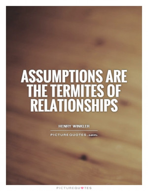 Assumptions are the termites of relationships Picture Quote #1