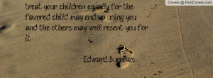 ... you ,and the others may well resent you for it. - Edward Burrows