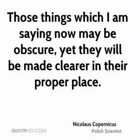 Nicolaus Copernicus - Those things which I am saying now may be ...