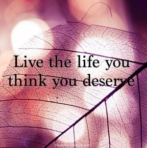 live the life you think you- live life to the fullest quotes