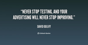 Never stop testing, and your advertising will never stop improving ...