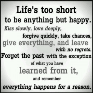 Life is too short to be unhappy!