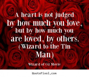 Wizard of Oz Movie Quotes - A heart is not judged by how much you love ...