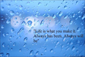 Life Hack Quote : Life is what you make it.