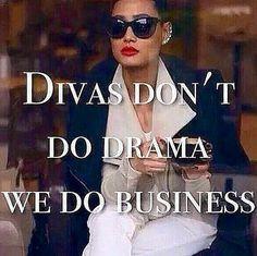 ... Don't Do Drama, We Do Business! I Hear Ya Sister Girl..LadyLuxury