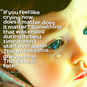 Quotes Picture: if you feel like crying now, does it matter,does it ...