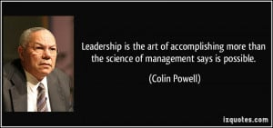 ... more than the science of management says is possible. - Colin Powell