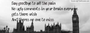 say goodbye to all the pain.no ugly comments in your brain , Pictures ...