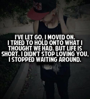 ... let go #life is to short #moved on #i still love you #tired of waiting