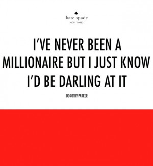 ve never been a millionaire but i just know i'd be darling at it