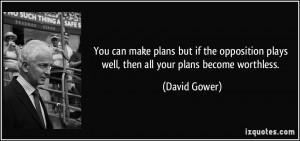 ... plays well, then all your plans become worthless. - David Gower