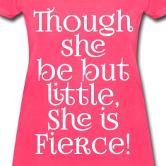 Little but Fierce Shakespeare Cool Quote Women's T-Shirts