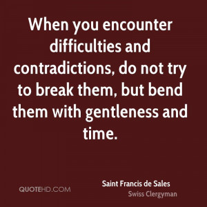 When you encounter difficulties and contradictions, do not try to ...