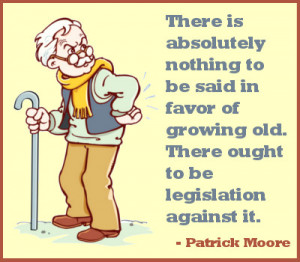 As we grow older, our bodies get shorter and our anecdotes longer ...