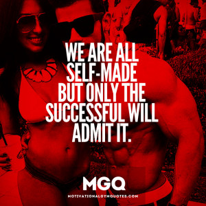 We are all self-made but only the successful will admit it.