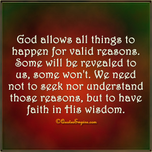 ... to seek nor understand those reasons, but to have faith in His wisdom