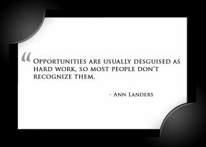 ... are doing and work hard at it, our talents will find us opportunities