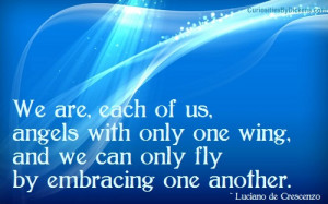 ... with only one wing, and we can only fly by embracing one another