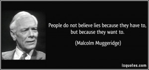 People do not believe lies because they have to, but because they want ...