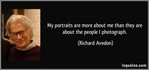 My portraits are more about me than they are about the people I ...