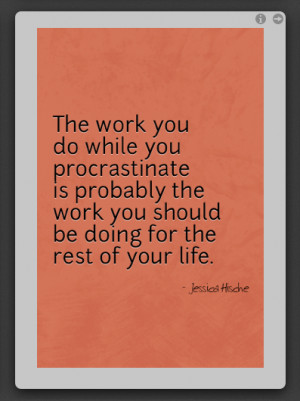 The work you do while you procrastinate is probably the work you ...